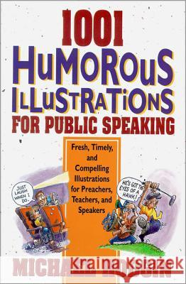 1001 Humorous Illustrations for Public Speaking: Fresh, Timely, and Compelling Illustrations for Preachers, Teachers, and Speakers Michael Hodgin 9780310473916