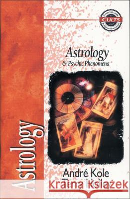 Astrology and Psychic Phenomena Andre Kole E. Calvin Beisner Robert M. Bowma 9780310489214