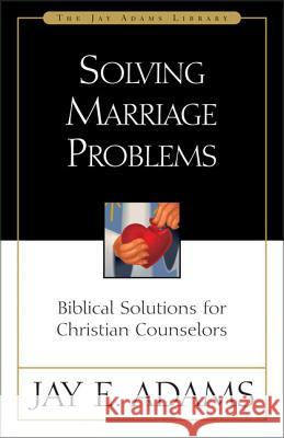 Solving Marriage Problems : Biblical Solutions for Christian Counselors Jay Edward Adams 9780310510819