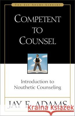 Competent to Counsel : Introduction to Nouthetic Counseling Jay Adams Michael Smith 9780310511403
