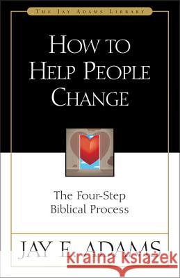 How to Help People Change : The Four-Step Biblical Process Jay Edward Adams 9780310511816
