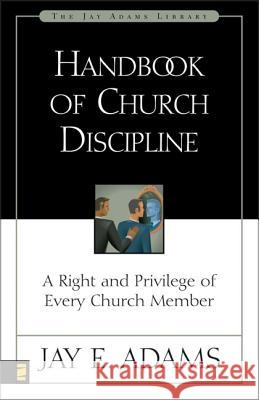Handbook of Church Discipline : A Right and Privilege of Every Church Member Jay Edward Adams Jay Edward Adams 9780310511915