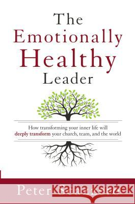 The Emotionally Healthy Leader Peter Scazzero 9780310525363 Zondervan