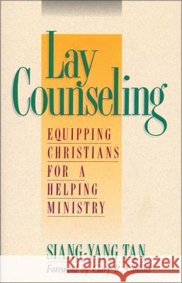 Lay Counseling: Equipping Christians for a Helping Ministry Siang-Yang Tan Gary Collins 9780310529316