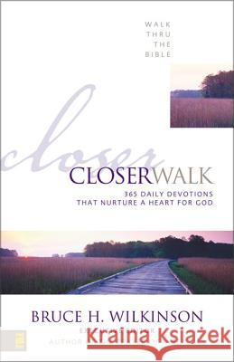 Closer Walk: 365 Daily Devotions That Nurture a Heart for God Bruce Wilkinson 9780310542216