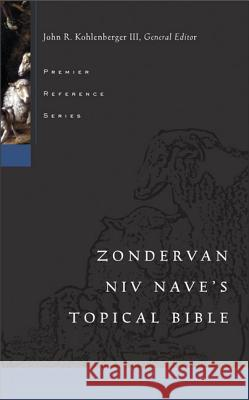 Nave's Topical Bible-NIV John R., III Kohlenberger Kenneth L. Barker J. D. Douglas 9780310579502 Zondervan Publishing Company