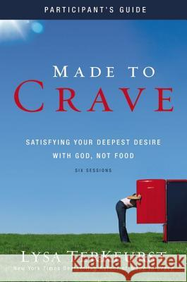Made to Crave: Satisfying Your Deepest Desire with God, Not Food [With DVD] Lysa TerKeurst 9780310652786
