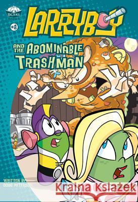 Larryboy and the Abominable Trashman! Doug Peterson Bryan Ballinger Inc. Bi 9780310706526