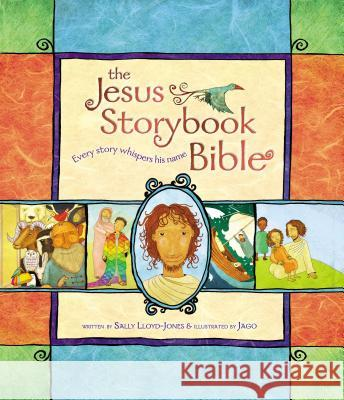 The Jesus Storybook Bible: Every Story Whispers His Name Sally Lloyd-Jones Jago 9780310708254