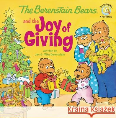 The Berenstain Bears and the Joy of Giving Jan Berenstain Stan Berenstain Michael Berenstain 9780310712558