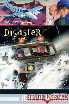 Disaster in the Yukon Jerry B. Jenkins 9780310713456