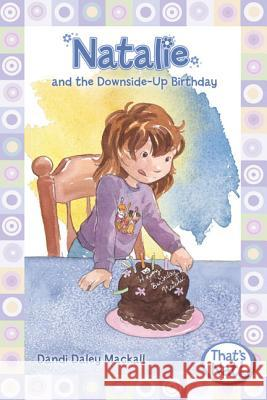 Natalie and the Downside-Up Birthday Dandi Daley Mackall 9780310715696