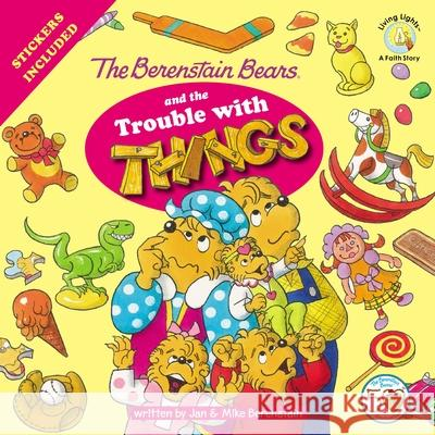 The Berenstain Bears and the Trouble with Things: Stickers Included! Jan Berenstain 9780310720911