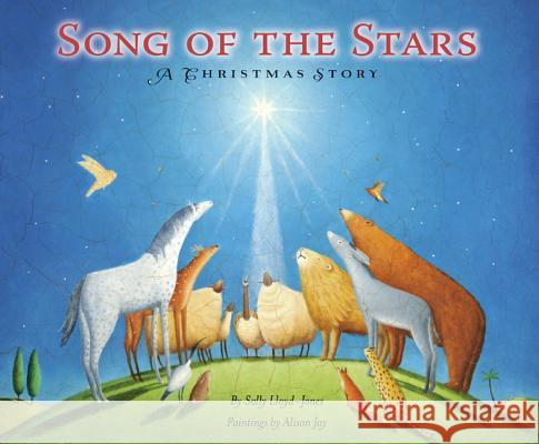 Song of the Stars: A Christmas Story Sally Lloyd-Jones Alison Jay 9780310722915