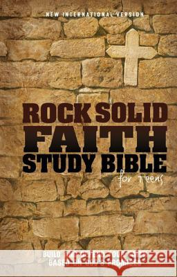 Rock Solid Faith Study Bible for Teens-NIV: Build and Defend Your Faith Based on God's Promises Zondervan Bibles 9780310723301 Zonderkidz