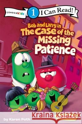 Bob and Larry in the Case of the Missing Patience : Level 1 Zondervan Publishing                     Karen Poth 9780310727309