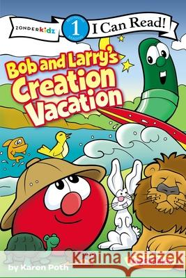 Bob and Larry's Creation Vacation Zondervan Publishing                     Karen Poth 9780310727316