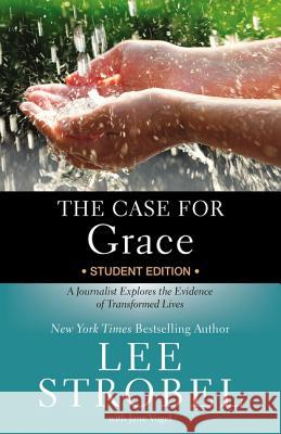 The Case for Grace Student Edition: A Journalist Explores the Evidence of Transformed Lives Lee Strobel Jane Vogel 9780310736578