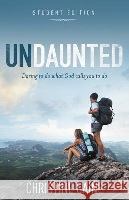 Undaunted Student Edition: Daring to Do What God Calls You to Do Christine Caine 9780310743101
