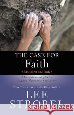 The Case for Faith: A Journalist Investigates the Toughest Objections to Christianity Lee Strobel Jane Vogel 9780310745426