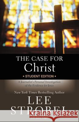 The Case for Christ Student Edition: A Journalist's Personal Investigation of the Evidence for Jesus Lee Strobel Jane Vogel 9780310745648