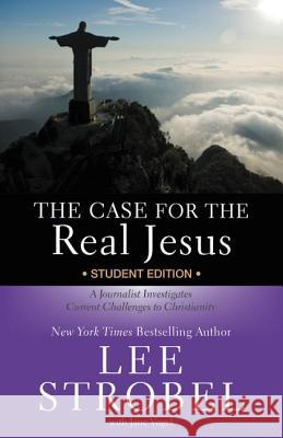 The Case for the Real Jesus Student Edition: A Journalist Investigates Current Challenges to Christianity Lee Strobel Jane Vogel 9780310745679