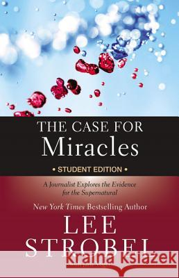 The Case for Miracles Student Edition: A Journalist Explores the Evidence for the Supernatural Lee Strobel Jane Vogel 9780310746362