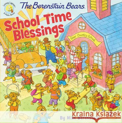 The Berenstain Bears School Time Blessings Mike Berenstain 9780310748427