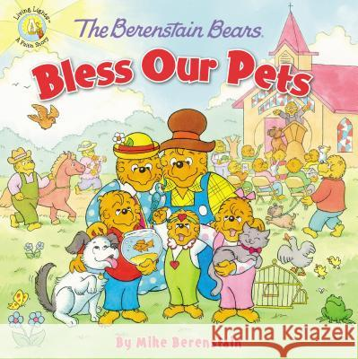 The Berenstain Bears Bless Our Pets Mike Berenstain 9780310748823