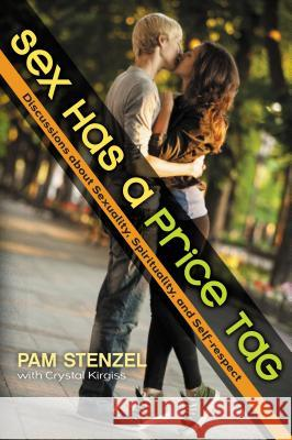 Sex Has a Price Tag: Discussions about Sexuality, Spirituality, and Self-Respect Pam Stenzel Crystal Kirgiss 9780310748854