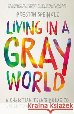 Living in a Gray World: A Christian Teen's Guide to Understanding Homosexuality Preston Sprinkle 9780310752066