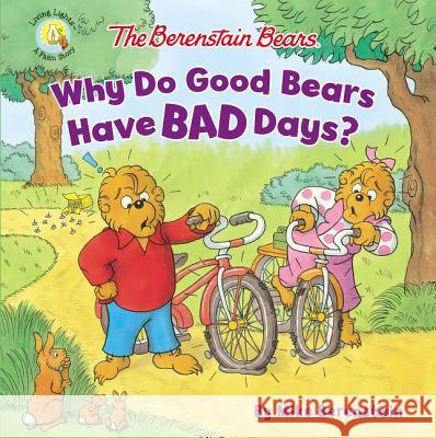 The Berenstain Bears Why Do Good Bears Have Bad Days? Mike Berenstain 9780310763703