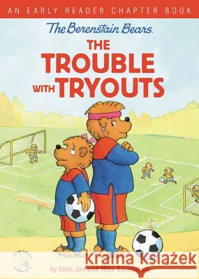 The Berenstain Bears the Trouble with Tryouts: An Early Reader Chapter Book Stan And Jan Berenstai 9780310767886