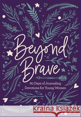 Beyond Brave: 60 Days of Journaling Devotions for Young Women  9780310769569