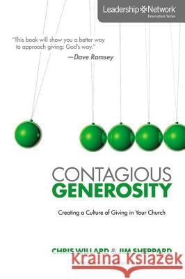 Contagious Generosity: Creating a Culture of Giving in Your Church Chris Willard James E. Sheppard Ben Stroup 9780310893134