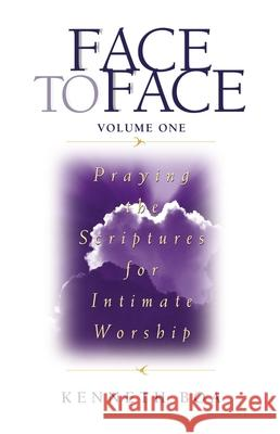 Face to Face: Praying the Scriptures for Intimate Worship Kenneth D. Boa Kenneth Boa 9780310925507