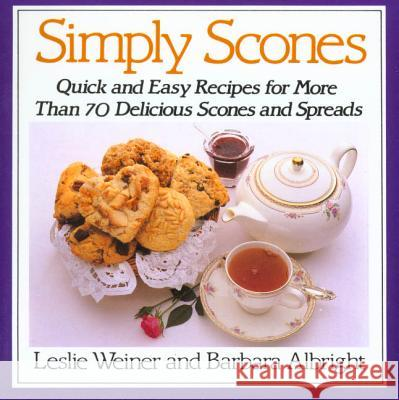 Simply Scones: Quick and Easy Recipes for More Than 70 Delicious Scones and Spreads Leslie Weiner Barbara Albright 9780312015114 St. Martin's Griffin