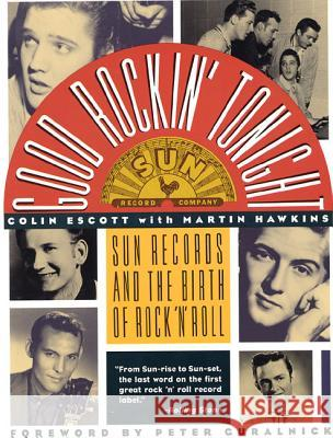 Good Rockin' Tonight: Sun Records and the Birth of Rock 'n' Roll Colin Escott Martin Hawkins 9780312081997 St. Martin's Griffin