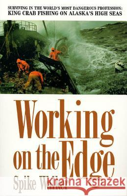 Working on the Edge : Surviving in the World's Most Dangerous Profession, King Crab Fishing on Alaska's High Seas Spike Walker 9780312089245