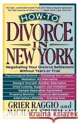 How to Divorce in New York: Negotiating Your Divorce Settlement Without Tears or Trial Grier Raggio Michael Stutman 9780312092733