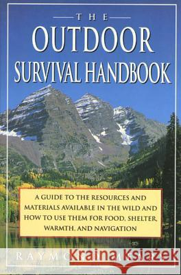 The Outdoor Survival Handbook: A Guide to the Resources & Material Available in the Wild & How to Use Them for Food, Shelter, Warmth, & Navigation Raymond Mears 9780312093594