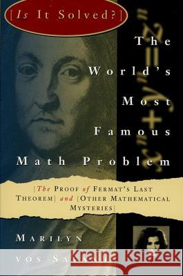 The World's Most Famous Math Problem: The Proof of Fermat's Last Theorem and Other Mathematical Mysteries Marilyn Vo 9780312106577
