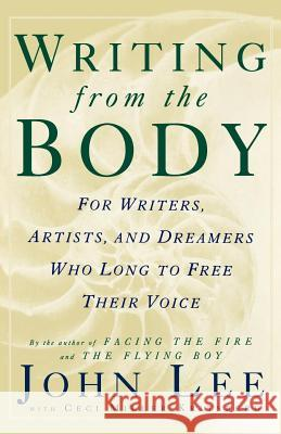 Writing from the Body: For Writers, Artists and Dreamers Who Long to Free Their Voice John Lee Ceci Miller-Kritsberg 9780312115364