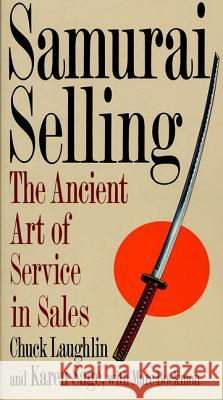 Samurai Selling: The Ancient Art of Modern Service Chuck Laughlin Karen Sage Marc Bockman 9780312118853