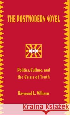 The Postmodern Novel in Latin America: Politics, Culture, and the Crisis of Truth Raymond Leslie Williams 9780312120818