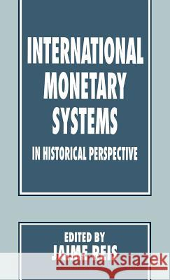 International Monetary Systems in Historical Perspective Jaime Reis 9780312125400
