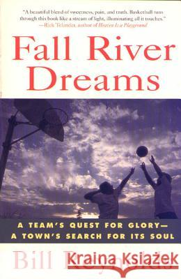Fall River Dreams: A Team's Quest for Glory, a Town's Search for It's Soul Bill Reynolds 9780312134914
