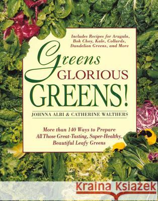 Greens Glorious Greens: More Than 140 Ways to Prepare All Those Great-Tasting, Super-Healthy, Beautiful Leafy Greens Johnna Albi Catherine Walthers 9780312141080