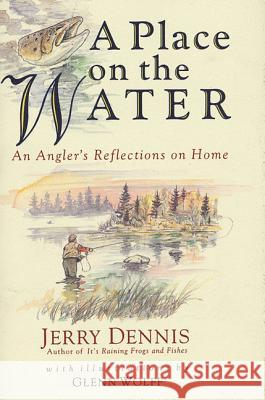 A Place on the Water: An Angler's Reflections on Home Jerry Dennis Glenn Wolff 9780312141271