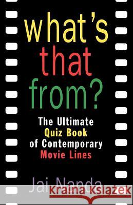 What's That From?: The Ultimate Quiz Book of Memorable Movie Lines Since 1969 Jai Nanda 9780312141455